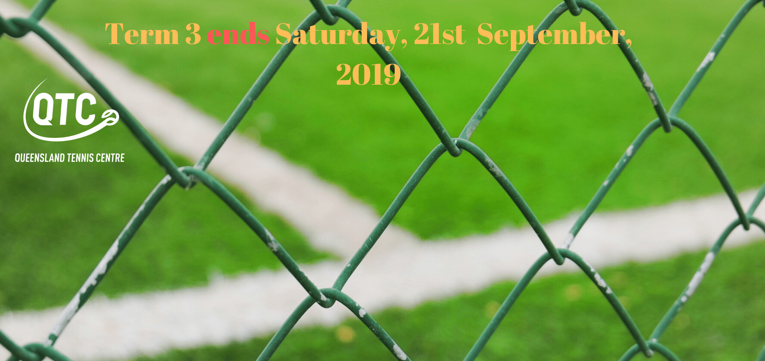 Term 3 ends Saturday, 21st September, 2019